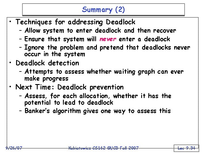 Summary (2) • Techniques for addressing Deadlock – Allow system to enter deadlock and