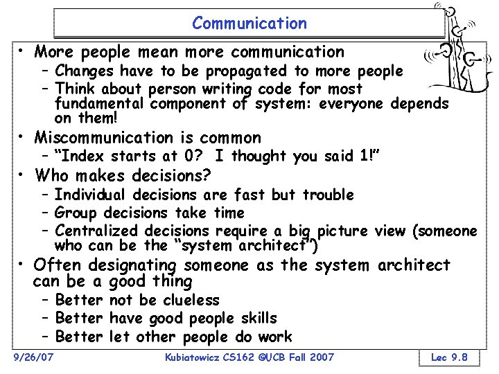 Communication • More people mean more communication – Changes have to be propagated to