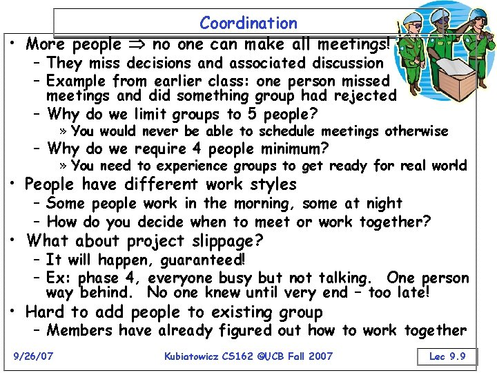 Coordination • More people no one can make all meetings! – They miss decisions