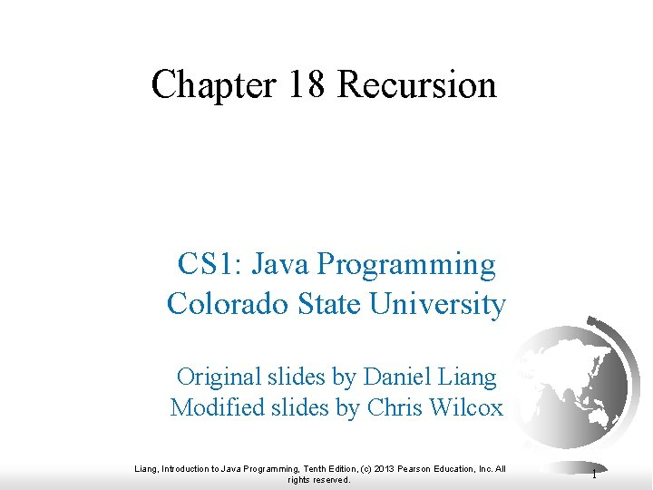 Chapter 18 Recursion CS 1: Java Programming Colorado State University Original slides by Daniel