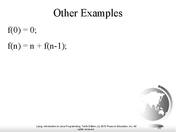 Other Examples f(0) = 0; f(n) = n + f(n-1); Liang, Introduction to Java