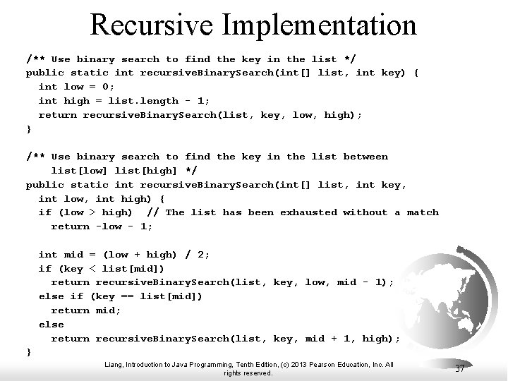 Recursive Implementation /** Use binary search to find the key in the list */