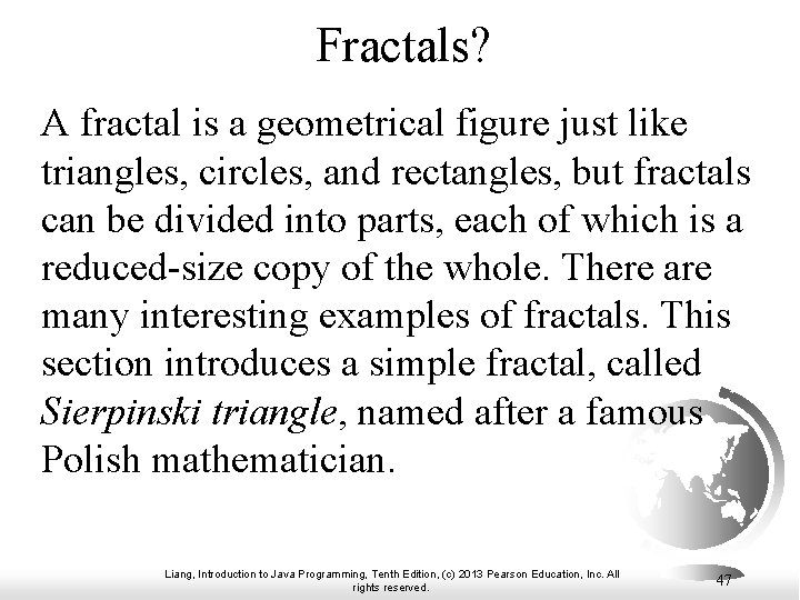 Fractals? A fractal is a geometrical figure just like triangles, circles, and rectangles, but