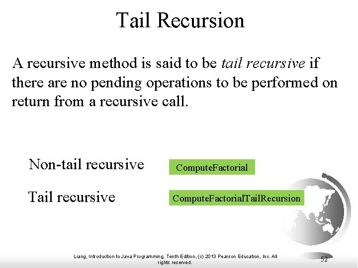 Tail Recursion A recursive method is said to be tail recursive if there are
