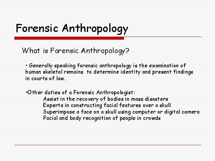 Forensic Anthropology What is Forensic Anthropology? • Generally speaking forensic anthropology is the examination