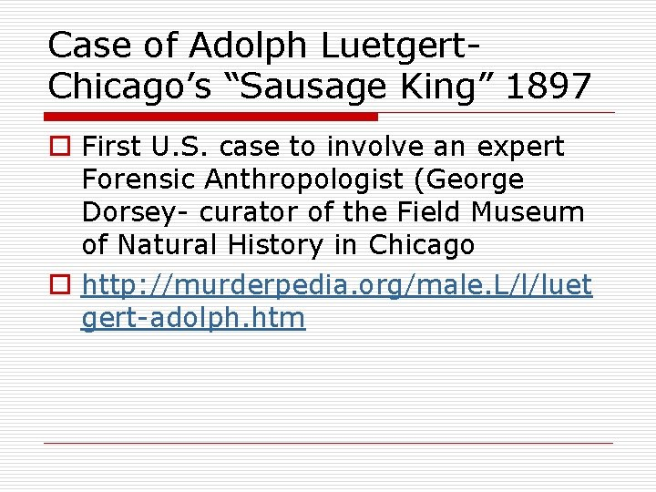 """Case of Adolph Luetgert. Chicago's """"Sausage King"""" 1897 o First U. S. case to"""