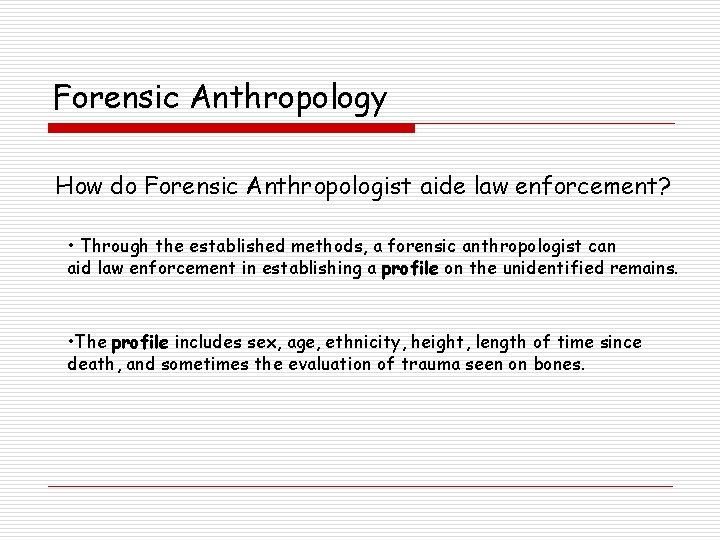 Forensic Anthropology How do Forensic Anthropologist aide law enforcement? • Through the established methods,