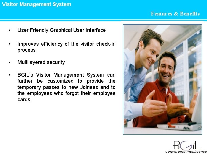 Visitor Management System Features & Benefits • User Friendly Graphical User Interface • Improves