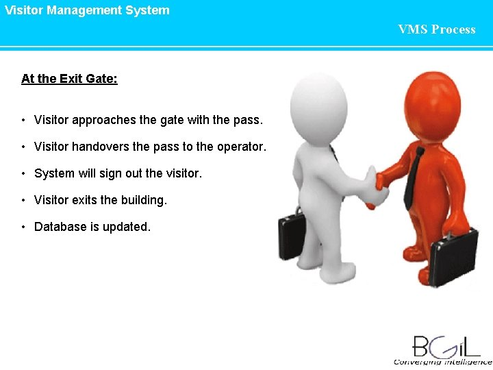 Visitor Management System VMS Process At the Exit Gate: • Visitor approaches the gate