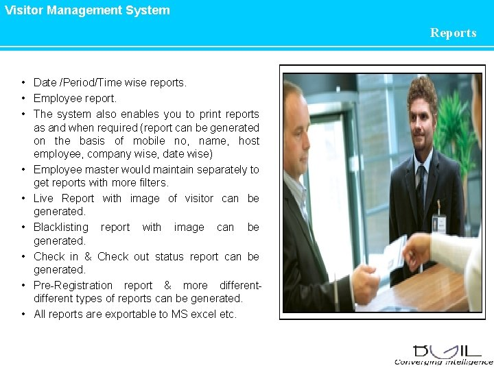Visitor Management System Reports • Date /Period/Time wise reports. • Employee report. • The