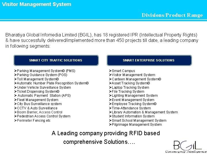 Visitor Management System Divisions/Product Range Bharatiya Global Infomedia Limited (BGIL), has 18 registered IPR