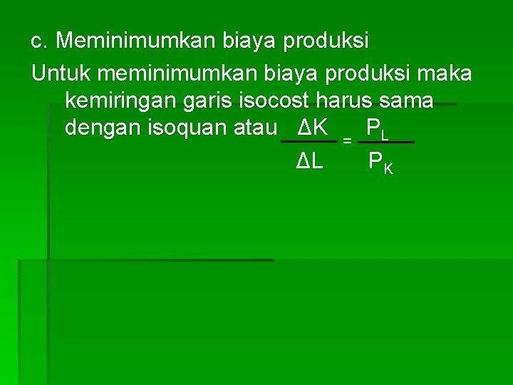 c. Meminimumkan biaya produksi Untuk meminimumkan biaya produksi maka kemiringan garis isocost harus sama