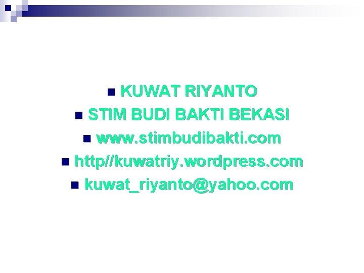 KUWAT RIYANTO n STIM BUDI BAKTI BEKASI n www. stimbudibakti. com n http//kuwatriy. wordpress.