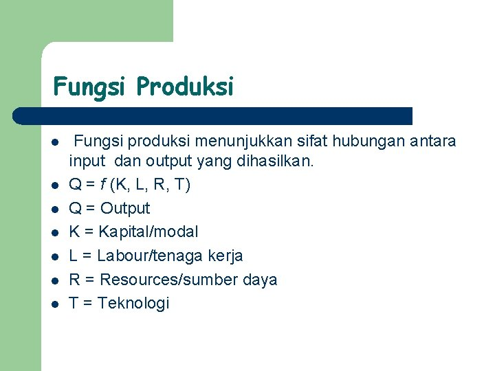 Fungsi Produksi l l l l Fungsi produksi menunjukkan sifat hubungan antara input dan