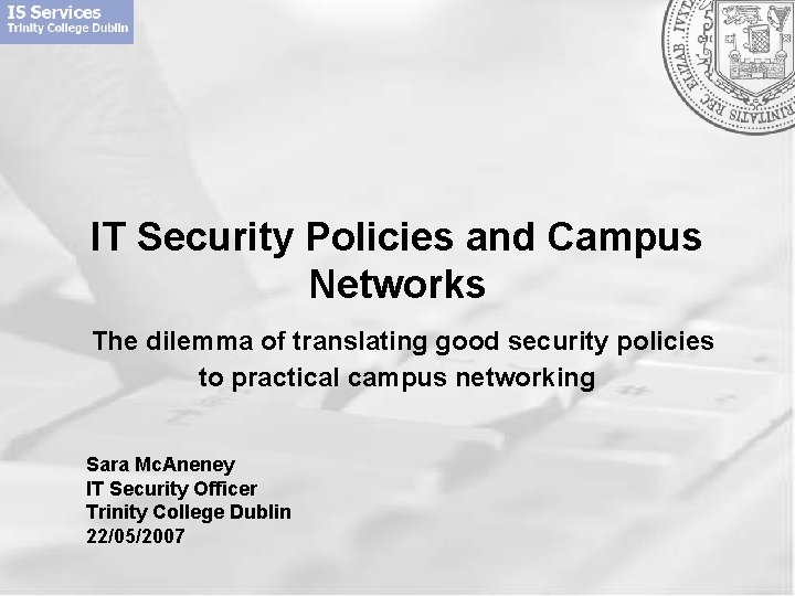 IT Security Policies and Campus Networks The dilemma of translating good security policies to