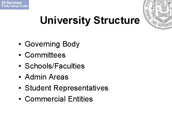 University Structure • • • Governing Body Committees Schools/Faculties Admin Areas Student Representatives Commercial