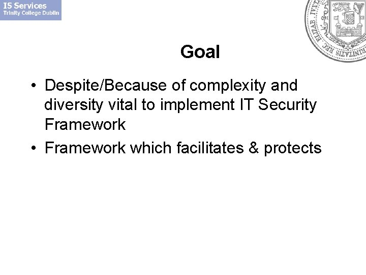 Goal • Despite/Because of complexity and diversity vital to implement IT Security Framework •