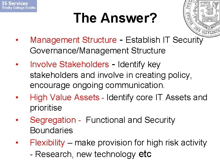 The Answer? • Management Structure - Establish IT Security Governance/Management Structure • Involve Stakeholders