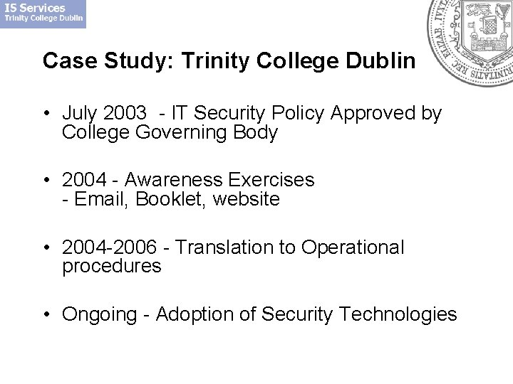 Case Study: Trinity College Dublin • July 2003 - IT Security Policy Approved by