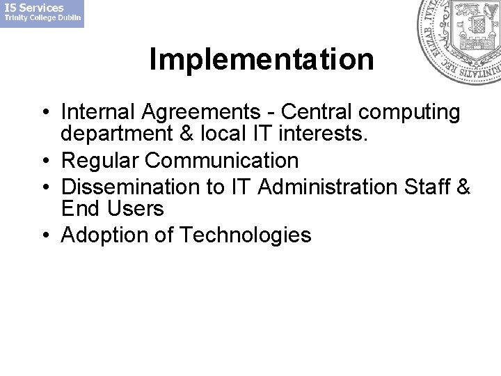 Implementation • Internal Agreements - Central computing department & local IT interests. • Regular