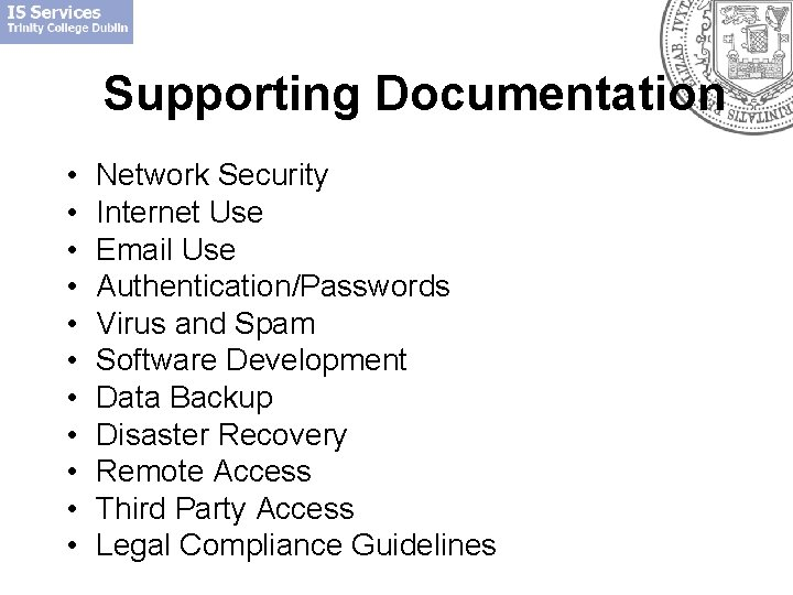 Supporting Documentation • • • Network Security Internet Use Email Use Authentication/Passwords Virus and