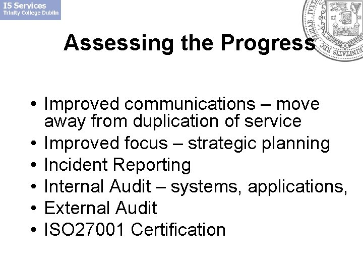 Assessing the Progress • Improved communications – move away from duplication of service •