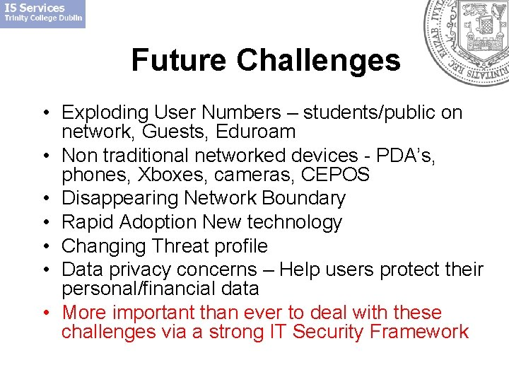 Future Challenges • Exploding User Numbers – students/public on network, Guests, Eduroam • Non