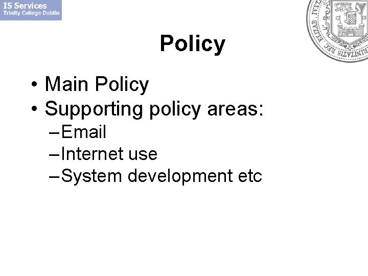 Policy • Main Policy • Supporting policy areas: – Email – Internet use –
