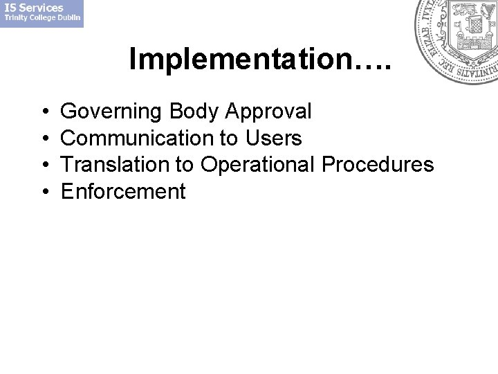 Implementation…. • • Governing Body Approval Communication to Users Translation to Operational Procedures Enforcement