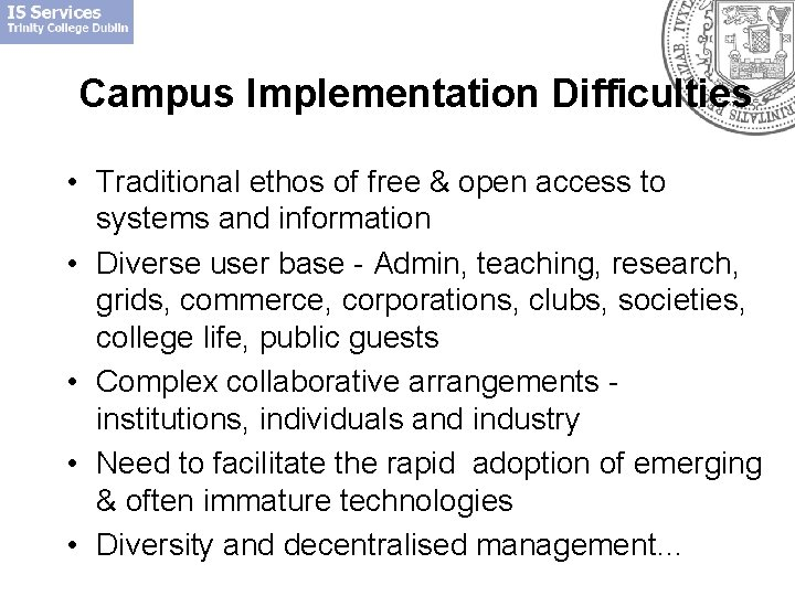 Campus Implementation Difficulties • Traditional ethos of free & open access to systems and