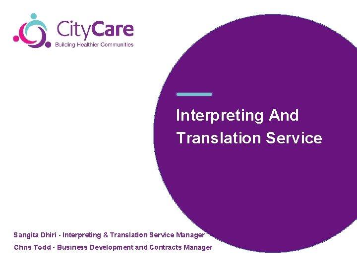 Interpreting And Translation Service Sangita Dhiri - Interpreting & Translation Service Manager Chris Todd