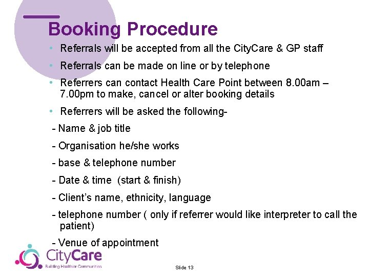 Booking Procedure • Referrals will be accepted from all the City. Care & GP