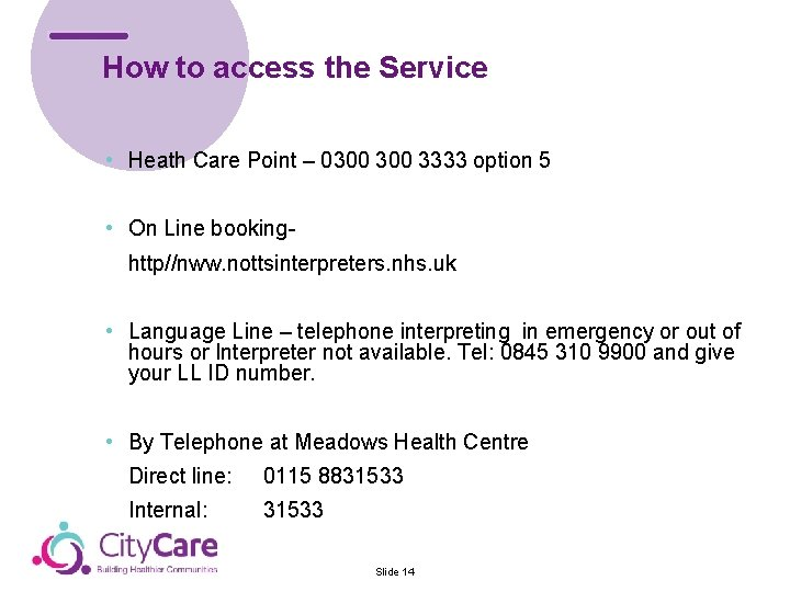 How to access the Service • Heath Care Point – 0300 3333 option 5