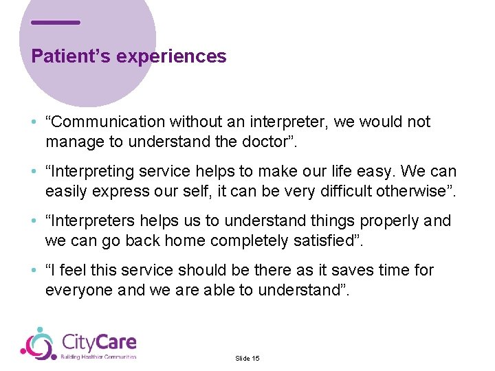 """Patient's experiences • """"Communication without an interpreter, we would not manage to understand the"""