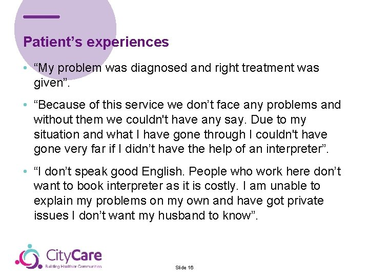 """Patient's experiences • """"My problem was diagnosed and right treatment was given"""". • """"Because"""