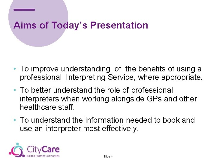 Aims of Today's Presentation • To improve understanding of the benefits of using a