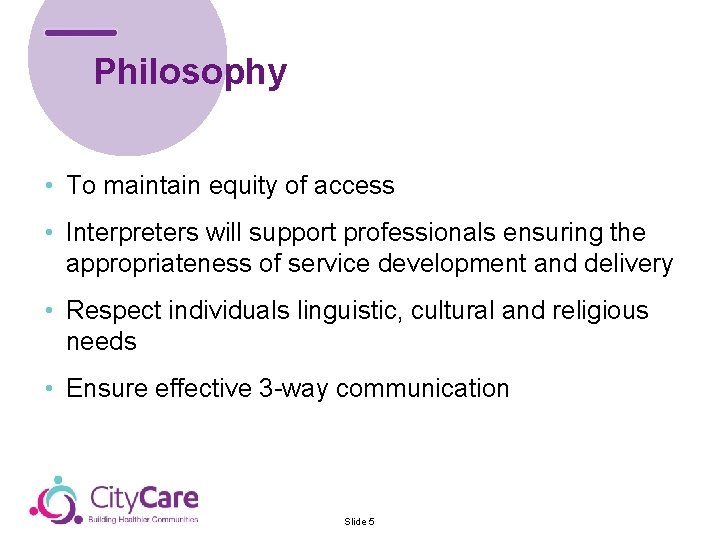 Philosophy • To maintain equity of access • Interpreters will support professionals ensuring the