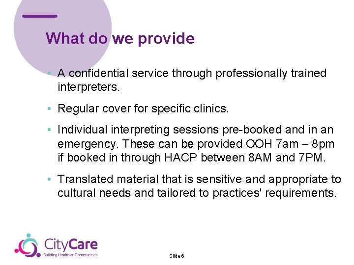 What do we provide • A confidential service through professionally trained interpreters. • Regular