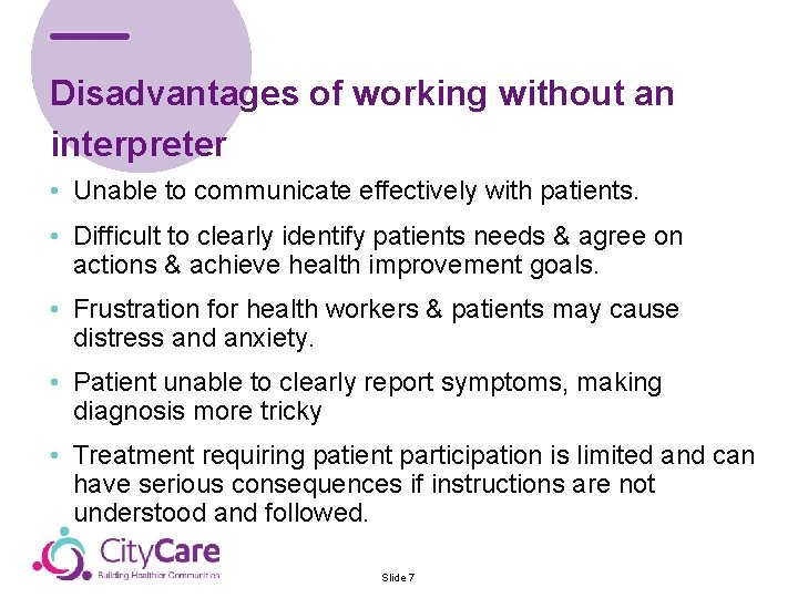 Disadvantages of working without an interpreter • Unable to communicate effectively with patients. •