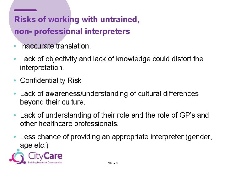 Risks of working with untrained, non- professional interpreters • Inaccurate translation. • Lack of