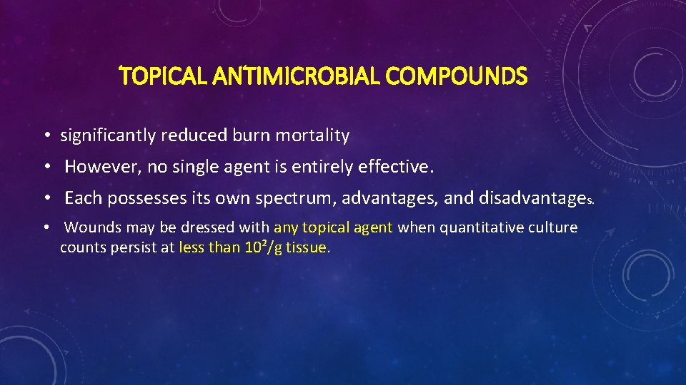 TOPICAL ANTIMICROBIAL COMPOUNDS • significantly reduced burn mortality • However, no single agent is