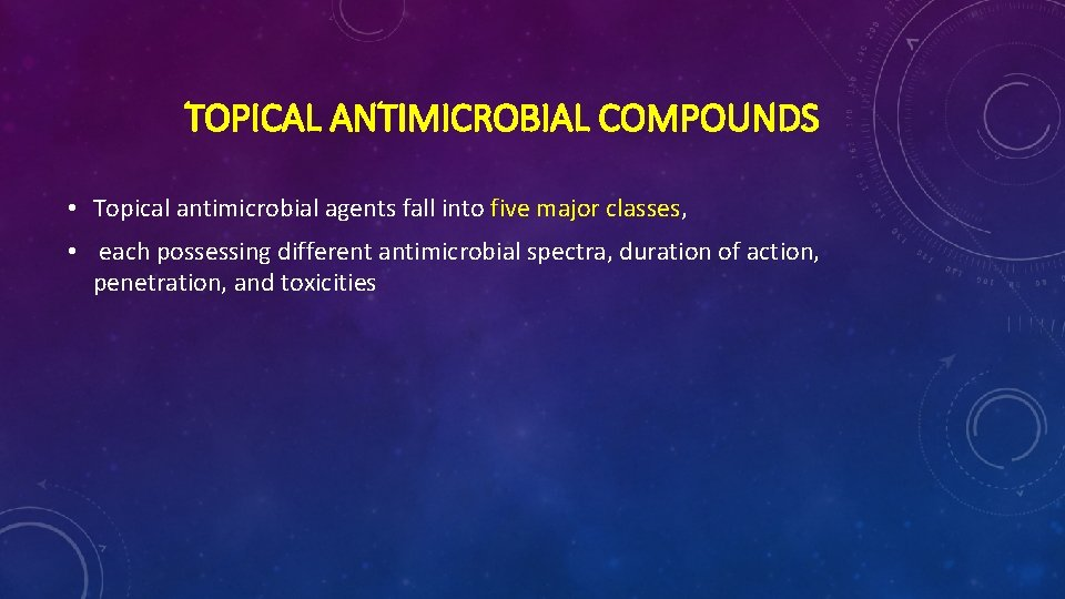 TOPICAL ANTIMICROBIAL COMPOUNDS • Topical antimicrobial agents fall into five major classes, • each
