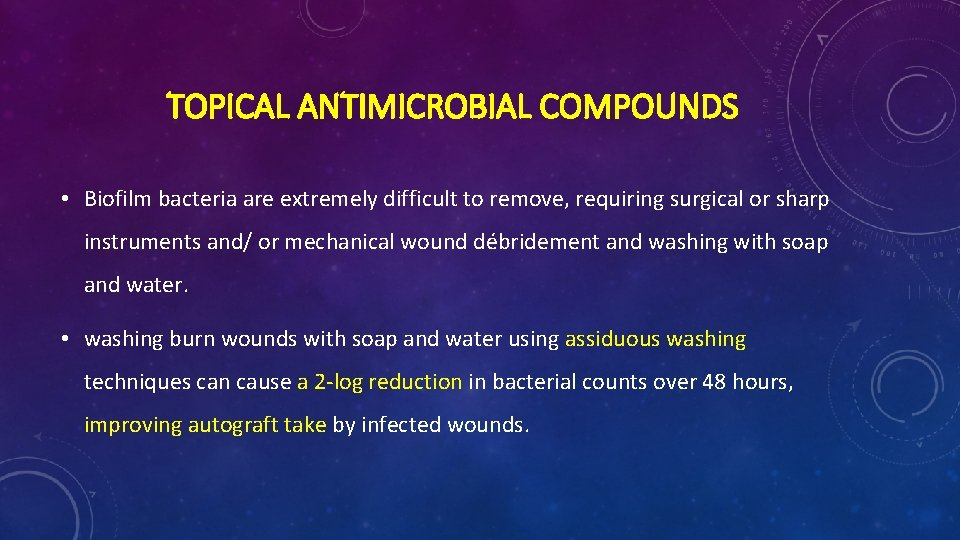 TOPICAL ANTIMICROBIAL COMPOUNDS • Biofilm bacteria are extremely difficult to remove, requiring surgical or