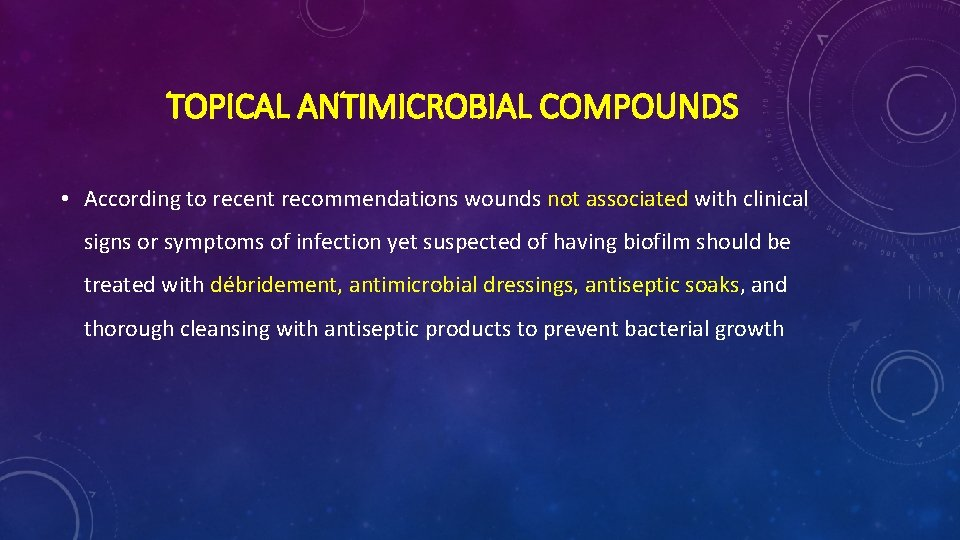 TOPICAL ANTIMICROBIAL COMPOUNDS • According to recent recommendations wounds not associated with clinical signs