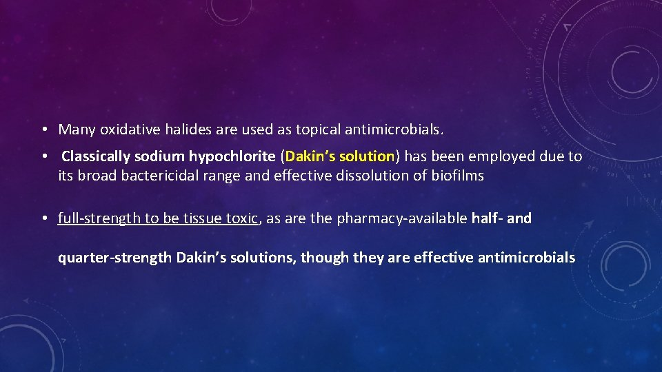• Many oxidative halides are used as topical antimicrobials. • Classically sodium hypochlorite