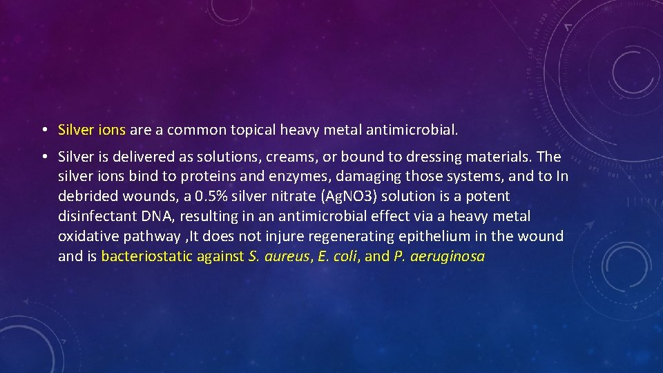 • Silver ions are a common topical heavy metal antimicrobial. • Silver is