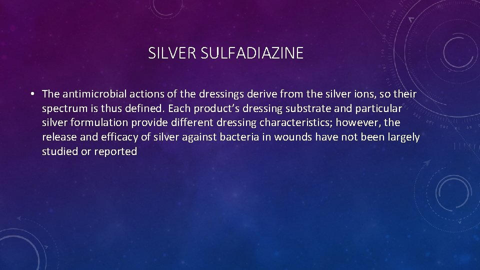 SILVER SULFADIAZINE • The antimicrobial actions of the dressings derive from the silver ions,