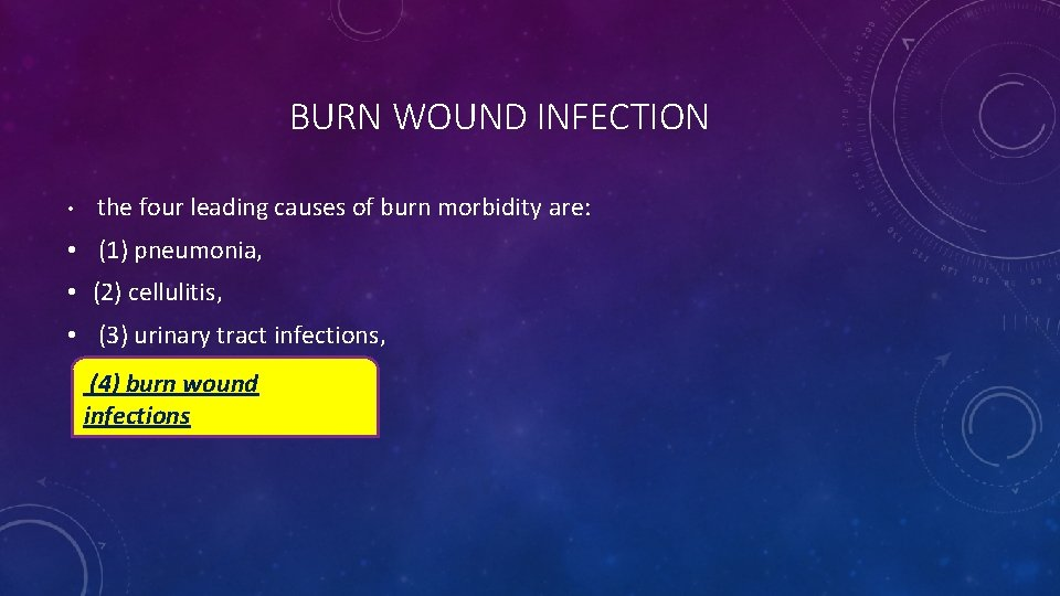 BURN WOUND INFECTION • the four leading causes of burn morbidity are: • (1)