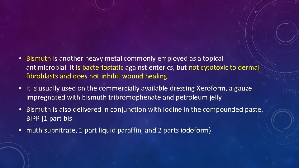 • Bismuth is another heavy metal commonly employed as a topical antimicrobial. It