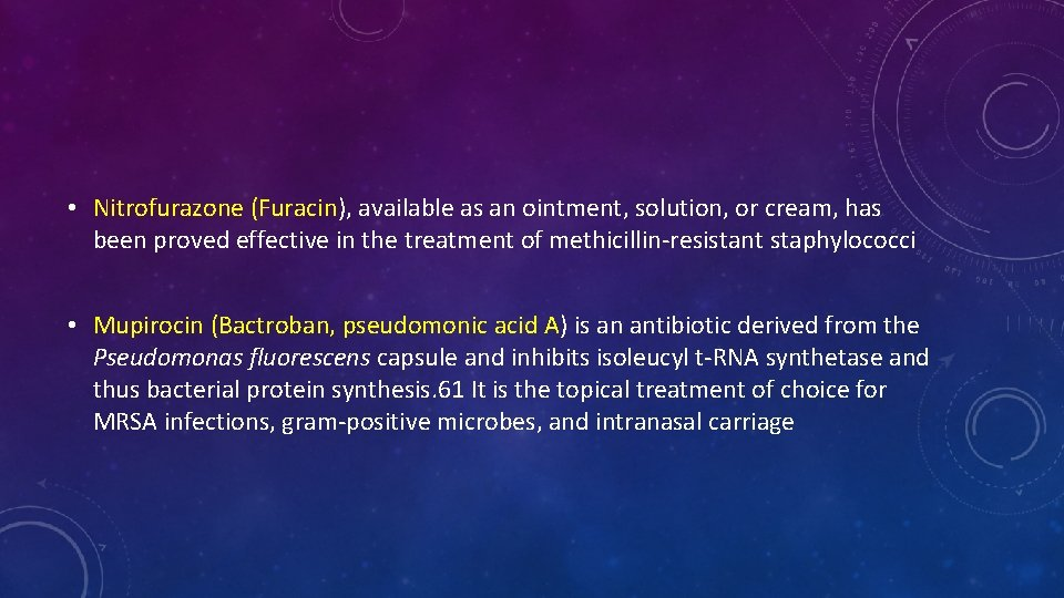 • Nitrofurazone (Furacin), available as an ointment, solution, or cream, has been proved